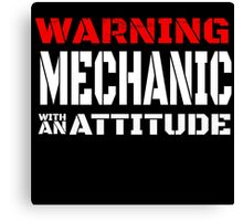 Warning, mechanic with an attitude Canvas Print