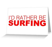 I'd rather be SURFING red Greeting Card