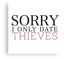 Sorry, I only date thieves Canvas Print