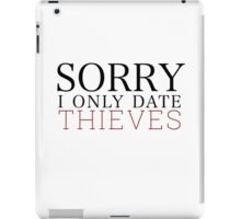 Sorry, I only date thieves iPad Case/Skin