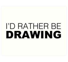 I'd rather be DRAWING Art Print