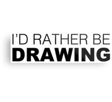 I'd rather be DRAWING Metal Print