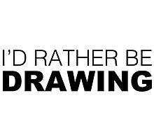 I'd rather be DRAWING by LudlumDesign