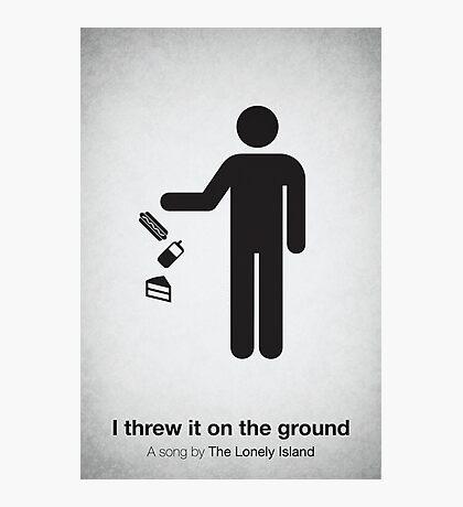 I threw it on the ground Photographic Print