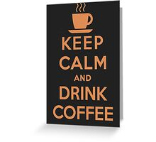 Keep Calm and Drink Coffee Greeting Card