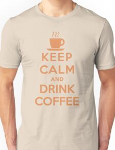 Keep Calm and Drink Coffee Unisex T-Shirt