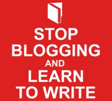 Stop blogging and learn to write by Tim Norton