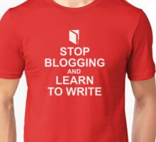 Stop blogging and learn to write Unisex T-Shirt