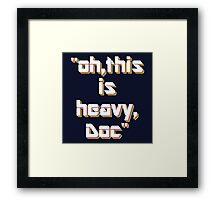 Heavy Framed Print