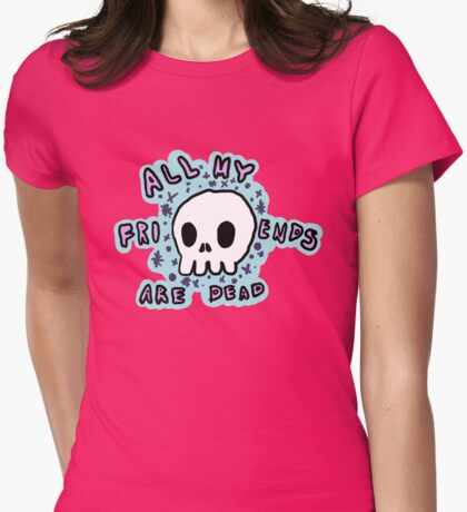 All My Friends Are Dead Womens Fitted T-Shirt