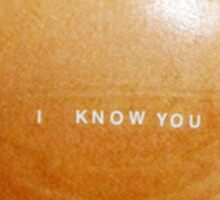 I know you Sticker