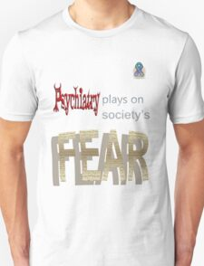 Psychiatry plays on society's FEAR T-Shirt