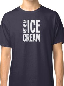 Get me an Ice Cream Classic T-Shirt