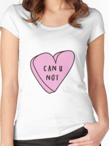 CAN U NOT? Sassy Conversation Heart ♥ Trendy/Hipster/Tumblr Meme Women's Fitted Scoop T-Shirt