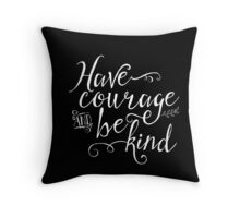Have Courage and Be Kind - White on Black Throw Pillow