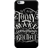 Today I Will Make Something Beautiful. iPhone Case/Skin