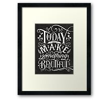 Today I Will Make Something Beautiful. Framed Print