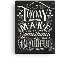Today I Will Make Something Beautiful. Canvas Print