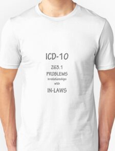 ICD-10: Problems in relationships with in-laws Unisex T-Shirt