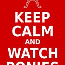 Keep Calm and Watch Ponies - Poster by phyrjc2