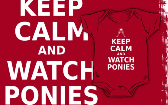 Keep Calm and Watch Ponies - White Text by phyrjc2