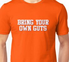 Bring Your Own Guts Unisex T-Shirt