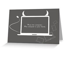 TRUST THE COMPUTER Greeting Card