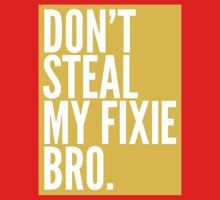 Don't Steal My Fixie Bro Baby Tee