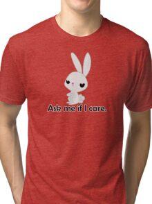 Ask me if I care. Tri-blend T-Shirt