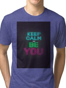 Keep Calm And Be You Tri-blend T-Shirt