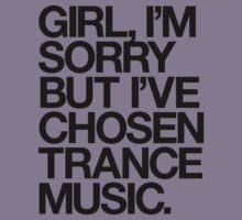 GIRL, I'M SORRY BUT I'VE CHOSEN TRANCE MUSIC. (BLACK) Kids Tee