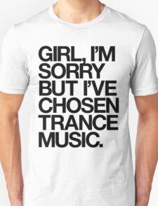 GIRL, I'M SORRY BUT I'VE CHOSEN TRANCE MUSIC. (BLACK) Unisex T-Shirt