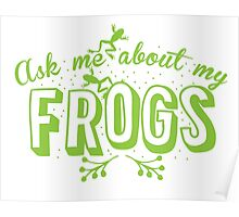Ask me about my frogs Poster