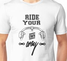 Ride hard, ride your own way Unisex T-Shirt