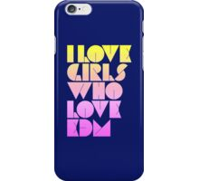 I Love Girls Who Love EDM (Electronic Dance Music) [special edition] iPhone Case/Skin