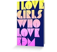 I Love Girls Who Love EDM (Electronic Dance Music) [special edition] Greeting Card