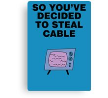 So You've Decided to Steal Cable Canvas Print