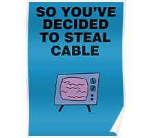 So You've Decided to Steal Cable Poster