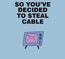 So You've Decided to Steal Cable Unisex T-Shirt