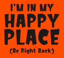 I'm In My Happy Place by FunniestSayings