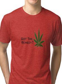 Got The Remedy? Tri-blend T-Shirt