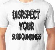DISRESPECT YOUR SURROUNDINGS Unisex T-Shirt