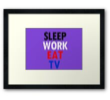 Sleep Work Eat TV Framed Print