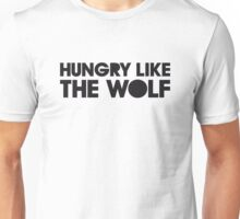 HUNGRY LIKE THE WOLF Unisex T-Shirt