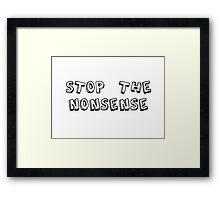 Stop the Nonsense Framed Print