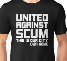 United Against Scum - Our City, Our Home (White Text) Unisex T-Shirt