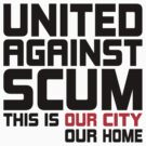 United Against Scum - Our City, Our Home (Black & Red Text) by ugghhzilla