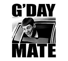 Funny Dumb and Dumber Gday Mate  Photographic Print