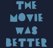 THE MOVIE WAS BETTER Kids Tee