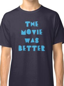THE MOVIE WAS BETTER Classic T-Shirt
